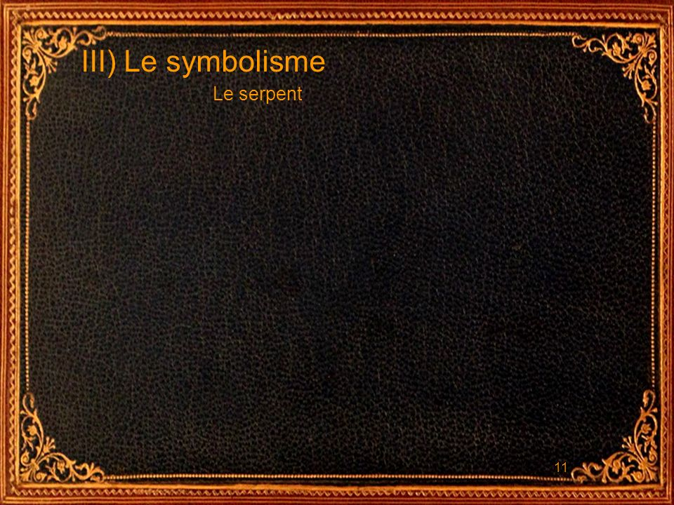 III) Le symbolisme Le serpent
