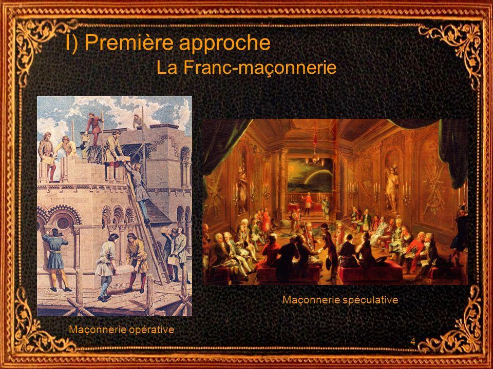 I) Première approche La Franc-maçonnerie Maçonnerie spéculative