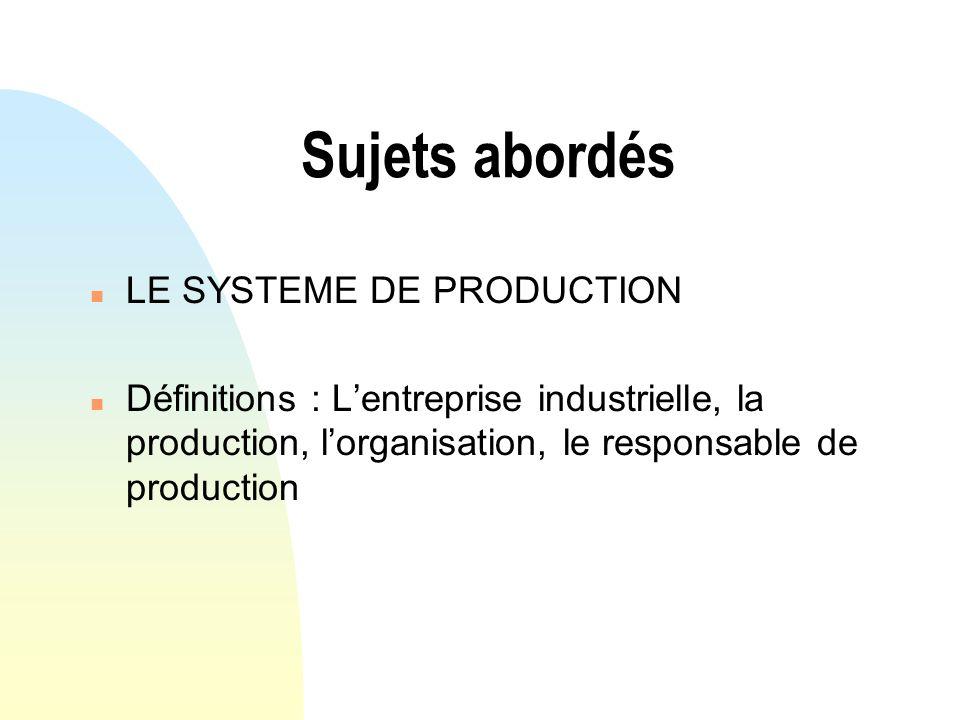 Sujets abordés LE SYSTEME DE PRODUCTION
