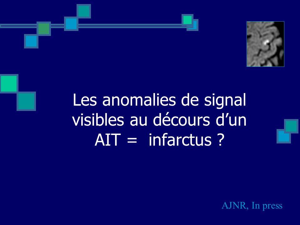 Les anomalies de signal visibles au décours d'un AIT = infarctus
