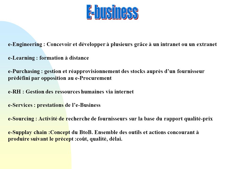 E-business e-Engineering : Concevoir et développer à plusieurs grâce à un intranet ou un extranet. e-Learning : formation à distance.