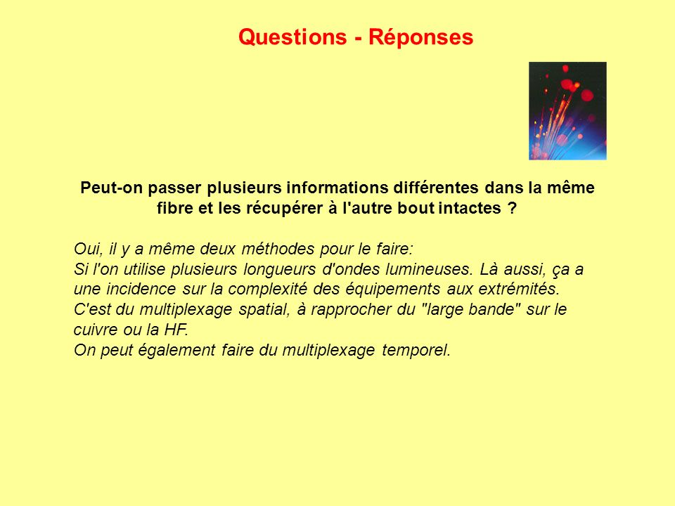 Questions - Réponses Peut-on passer plusieurs informations différentes dans la même fibre et les récupérer à l autre bout intactes