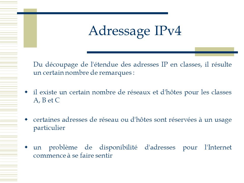 Adressage IPv4 Du découpage de l étendue des adresses IP en classes, il résulte un certain nombre de remarques :