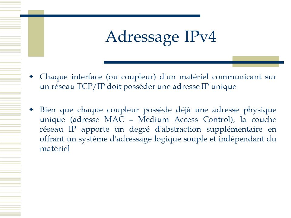 Adressage IPv4Chaque interface (ou coupleur) d un matériel communicant sur un réseau TCP/IP doit posséder une adresse IP unique.