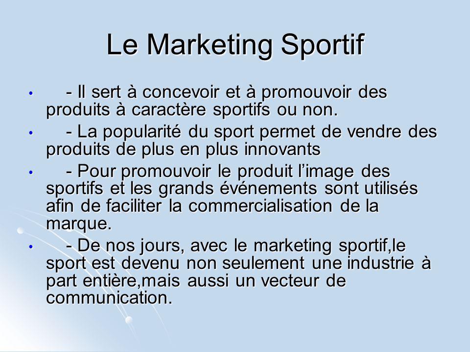 Le Marketing Sportif - Il sert à concevoir et à promouvoir des produits à caractère sportifs ou non.