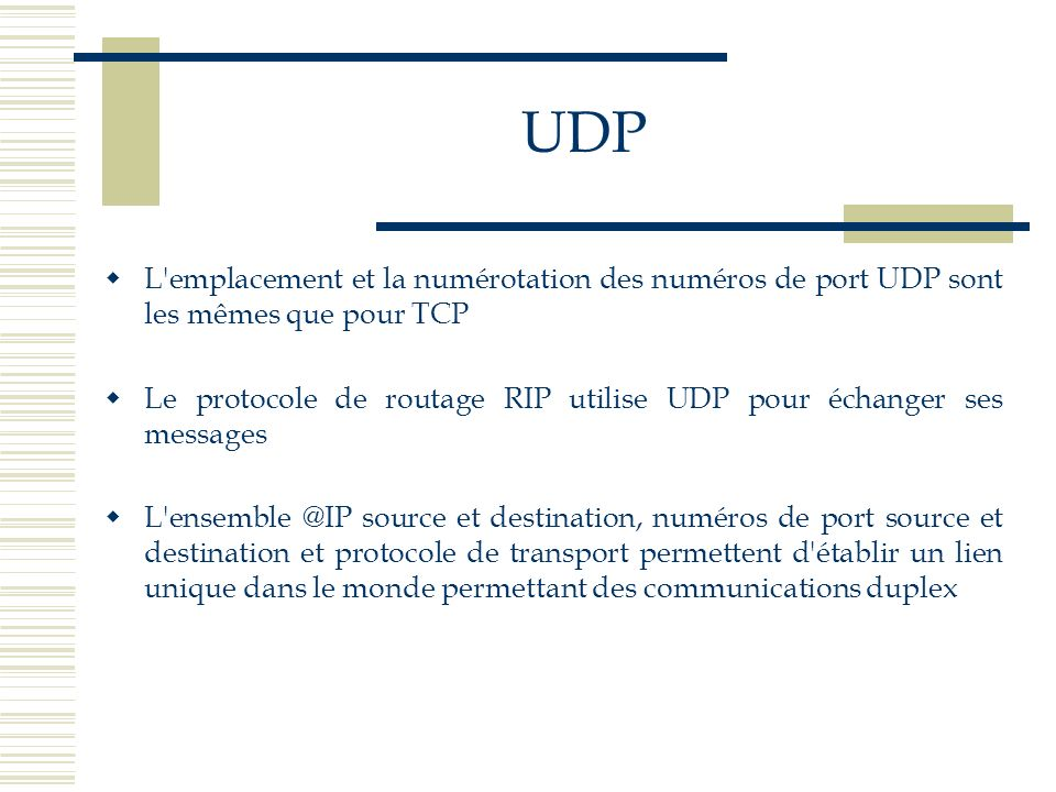 UDP L emplacement et la numérotation des numéros de port UDP sont les mêmes que pour TCP.
