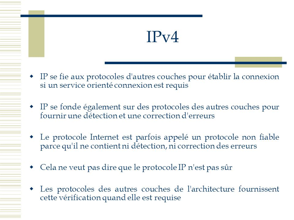 IPv4IP se fie aux protocoles d autres couches pour établir la connexion si un service orienté connexion est requis.