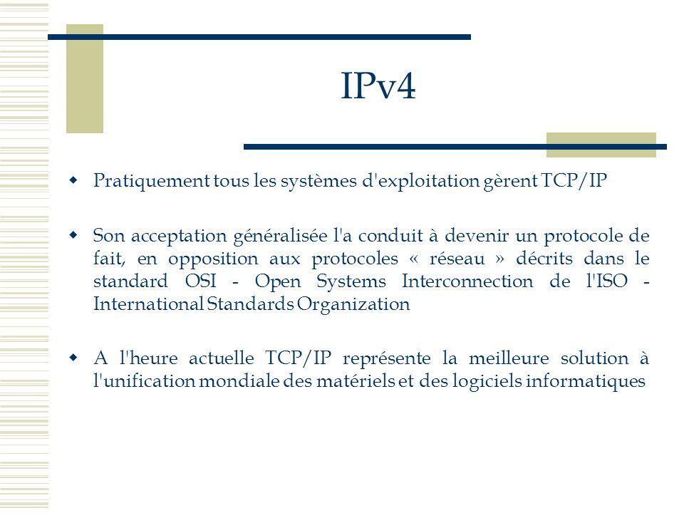 IPv4 Pratiquement tous les systèmes d exploitation gèrent TCP/IP