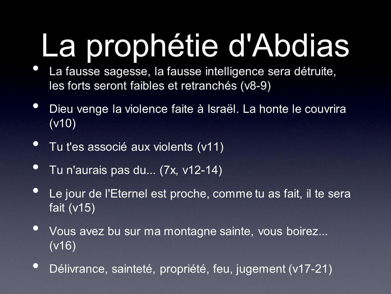 La prophétie d Abdias La fausse sagesse, la fausse intelligence sera détruite, les forts seront faibles et retranchés (v8-9)