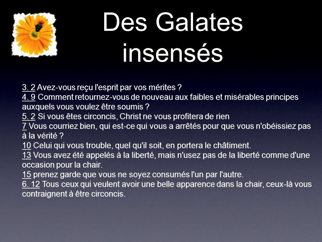 Des Galates insensés 3. 2 Avez-vous reçu l esprit par vos mérites