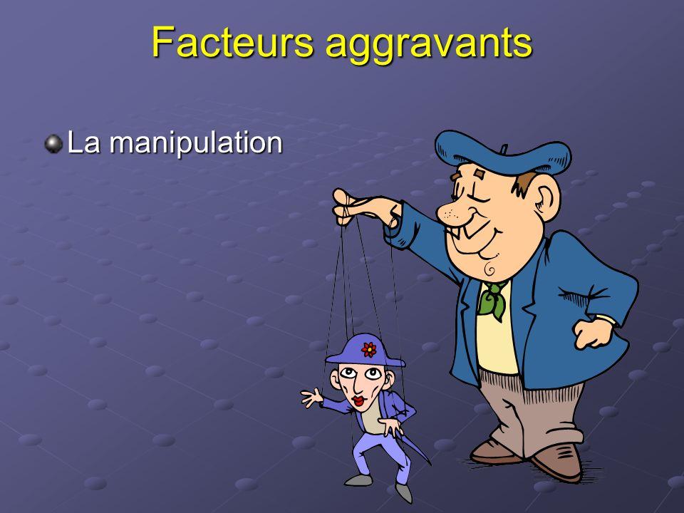 Facteurs aggravants La manipulation