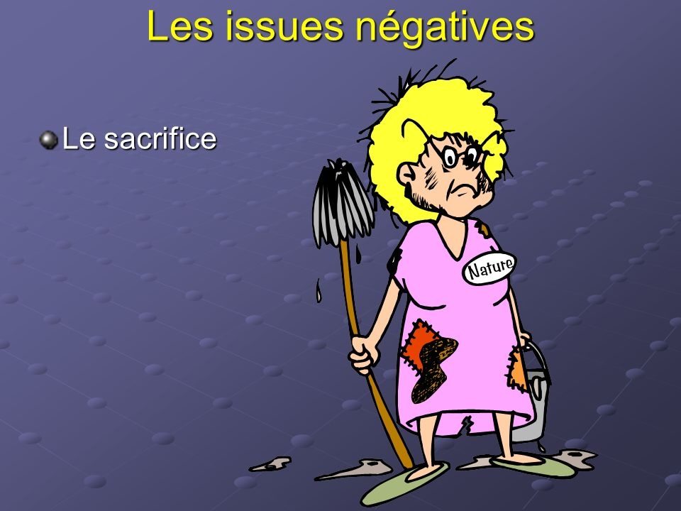 Les issues négatives Le sacrifice