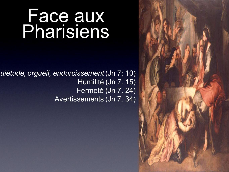 Face aux Pharisiens Inquiétude, orgueil, endurcissement (Jn 7; 10)