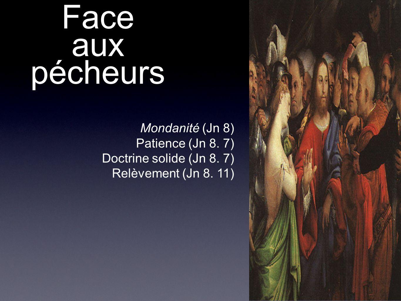 Face aux pécheurs Mondanité (Jn 8) Patience (Jn 8. 7)