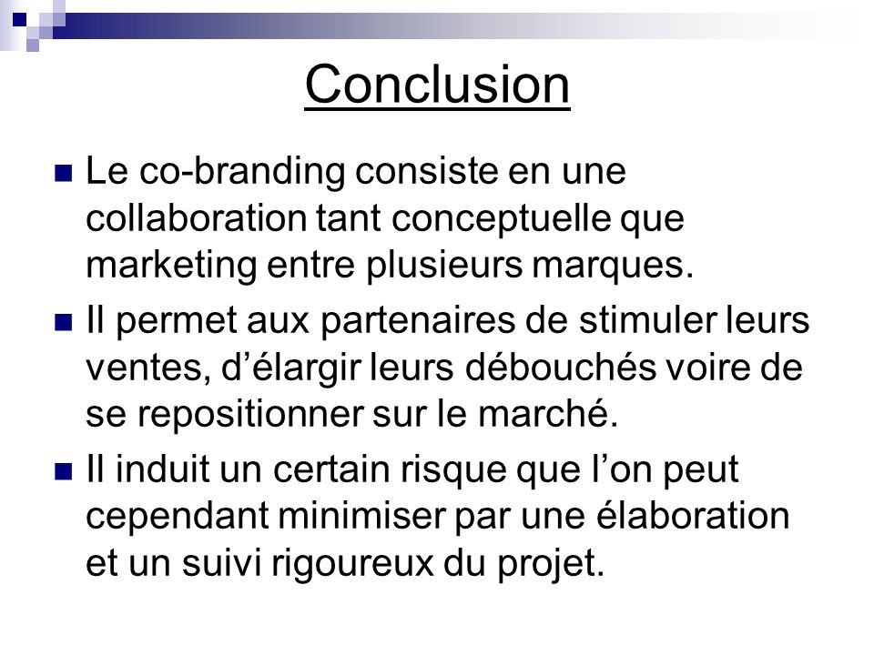 Conclusion Le co-branding consiste en une collaboration tant conceptuelle que marketing entre plusieurs marques.