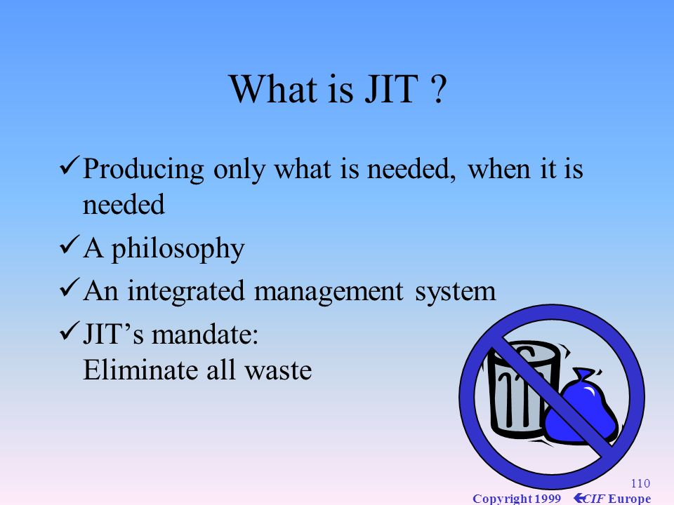 What is JIT Producing only what is needed, when it is needed