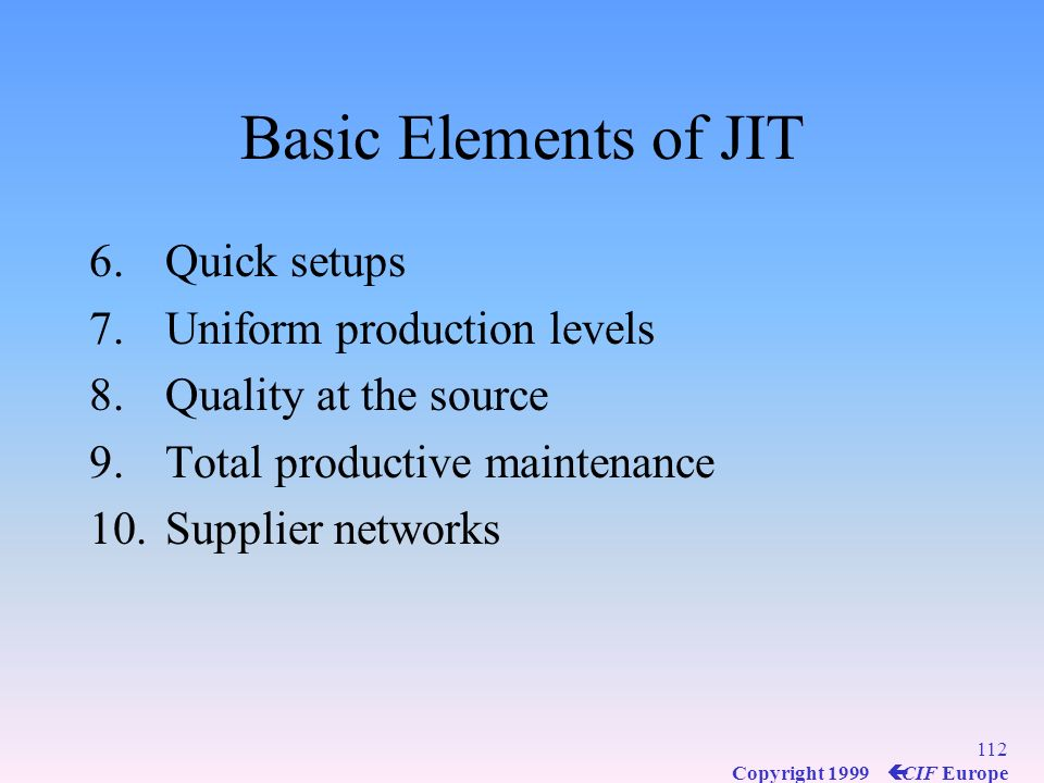 Basic Elements of JIT Quick setups Uniform production levels