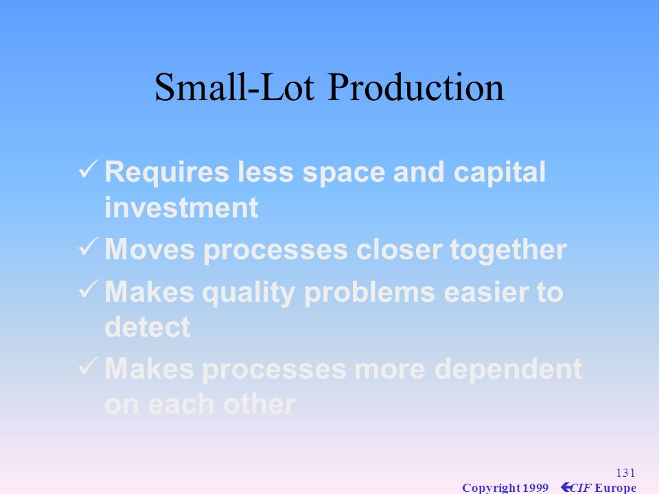 Small-Lot Production Requires less space and capital investment