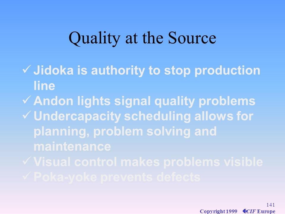 Quality at the Source Jidoka is authority to stop production line