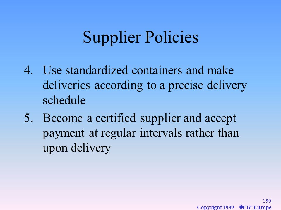 Supplier Policies Use standardized containers and make deliveries according to a precise delivery schedule.