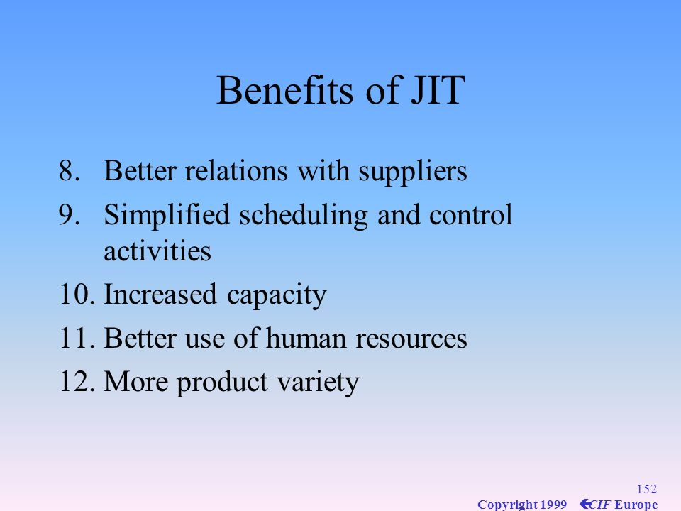 Benefits of JIT Better relations with suppliers