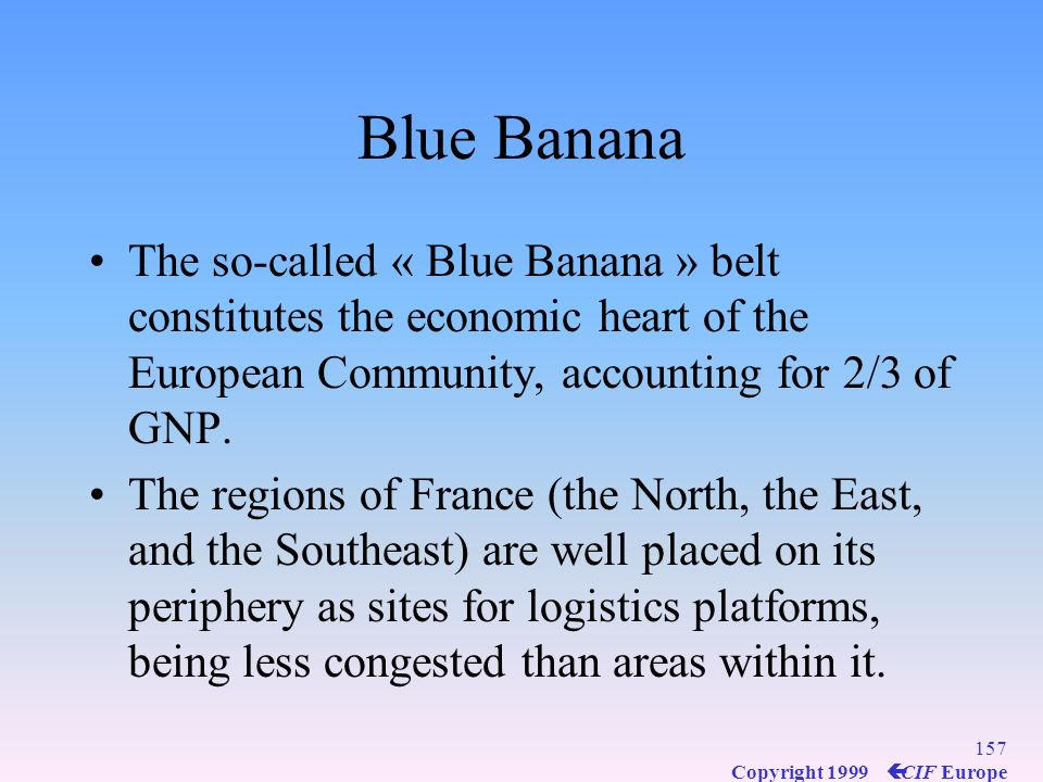 Blue Banana The so-called « Blue Banana » belt constitutes the economic heart of the European Community, accounting for 2/3 of GNP.