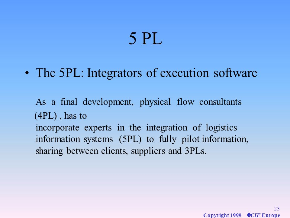 5 PL The 5PL: Integrators of execution software As a final development, physical flow consultants