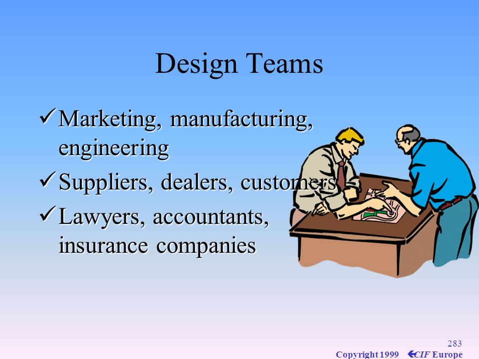 Design Teams Marketing, manufacturing, engineering