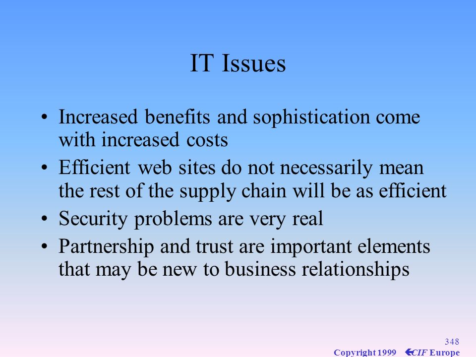 IT Issues Increased benefits and sophistication come with increased costs.