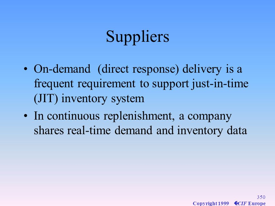 Suppliers On-demand (direct response) delivery is a frequent requirement to support just-in-time (JIT) inventory system.