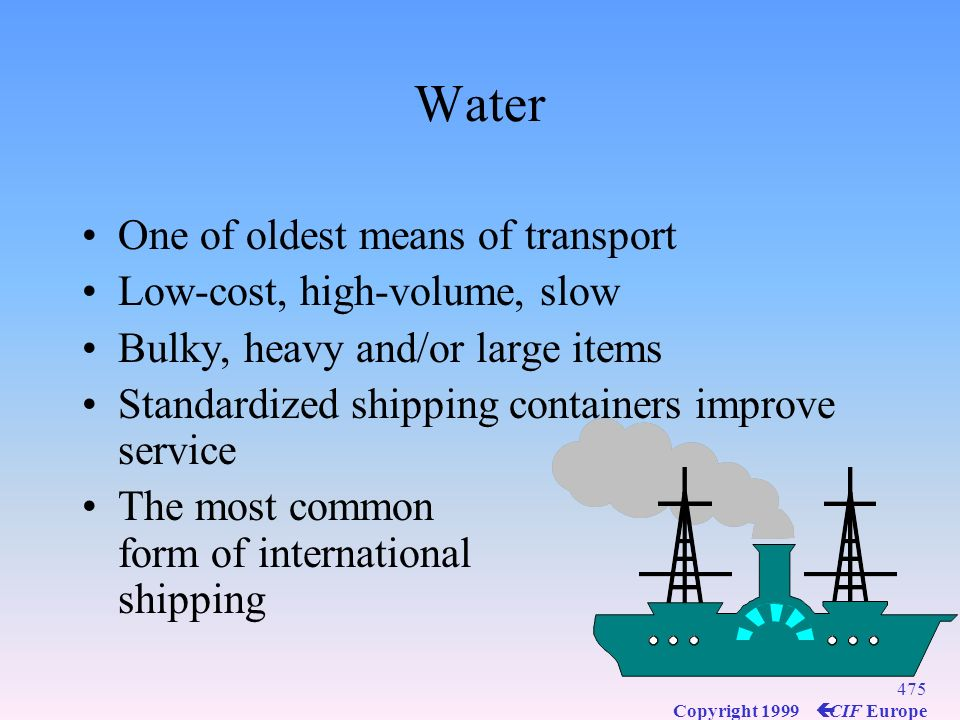 Water One of oldest means of transport Low-cost, high-volume, slow