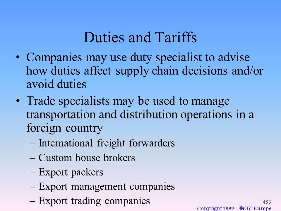 Duties and Tariffs Companies may use duty specialist to advise how duties affect supply chain decisions and/or avoid duties.