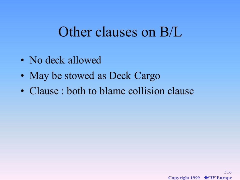 Other clauses on B/L No deck allowed May be stowed as Deck Cargo