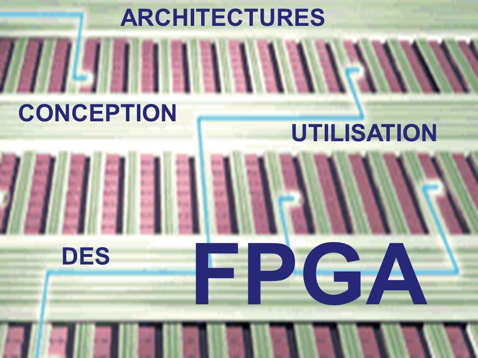 ARCHITECTURES CONCEPTION UTILISATION FPGA DES