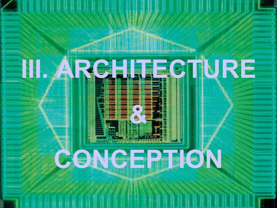 III. ARCHITECTURE & CONCEPTION