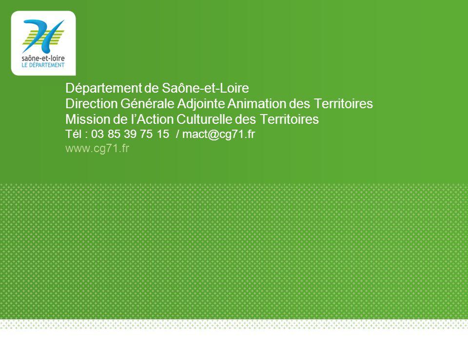 Département de Saône-et-Loire Direction Générale Adjointe Animation des Territoires Mission de l'Action Culturelle des Territoires Tél : 03 85 39 75 15 / mact@cg71.fr www.cg71.fr