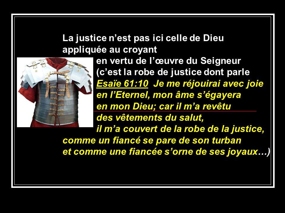 La justice n'est pas ici celle de Dieu appliquée au croyant