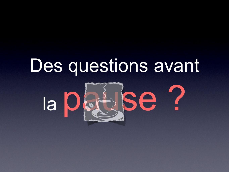 Des questions avant la pause
