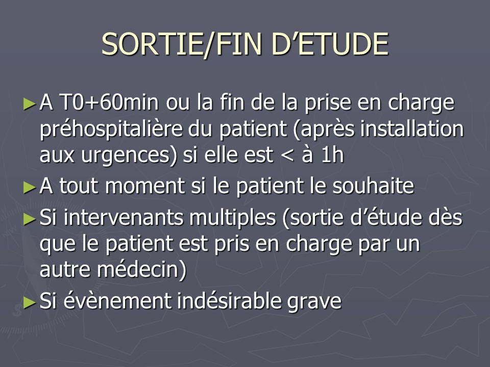 SORTIE/FIN D'ETUDE A T0+60min ou la fin de la prise en charge préhospitalière du patient (après installation aux urgences) si elle est < à 1h.