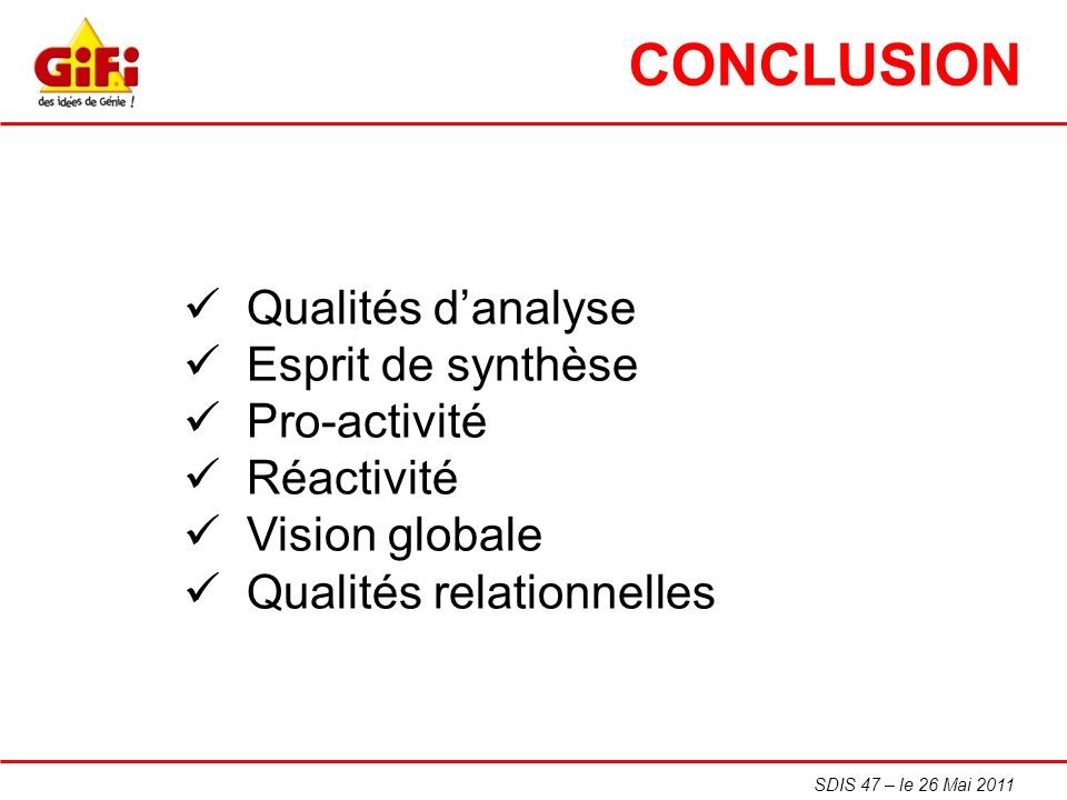 CONCLUSION  Qualités d'analyse  Esprit de synthèse  Pro-activité