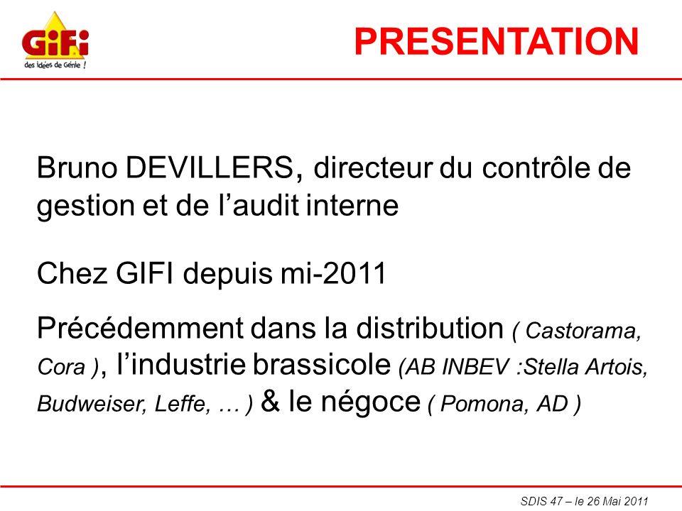 PRESENTATION Bruno DEVILLERS, directeur du contrôle de gestion et de l'audit interne. Chez GIFI depuis mi-2011.