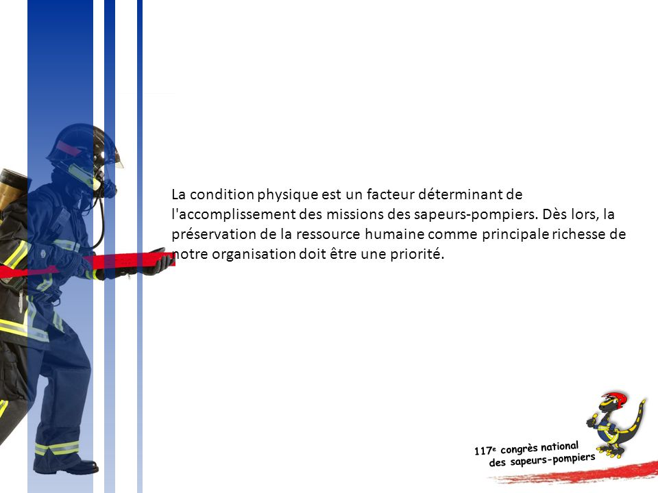 La condition physique est un facteur déterminant de l accomplissement des missions des sapeurs-pompiers.