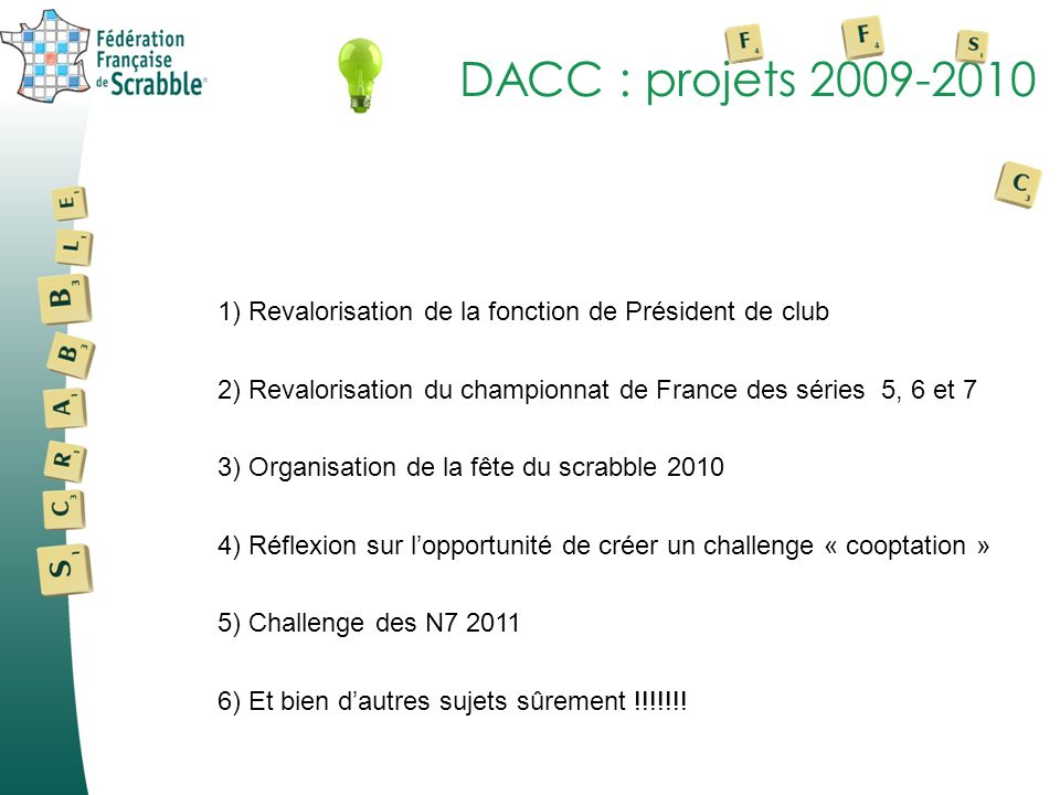 DACC : projets 2009-20101) Revalorisation de la fonction de Président de club. 2) Revalorisation du championnat de France des séries 5, 6 et 7.