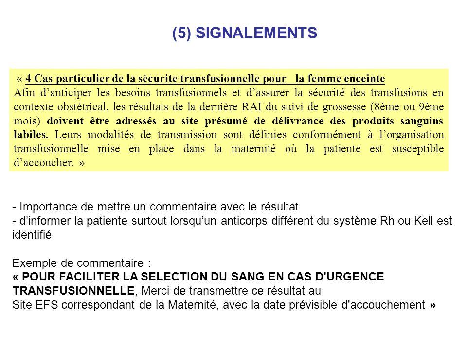 (5) SIGNALEMENTS « 4 Cas particulier de la sécurite transfusionnelle pour la femme enceinte.