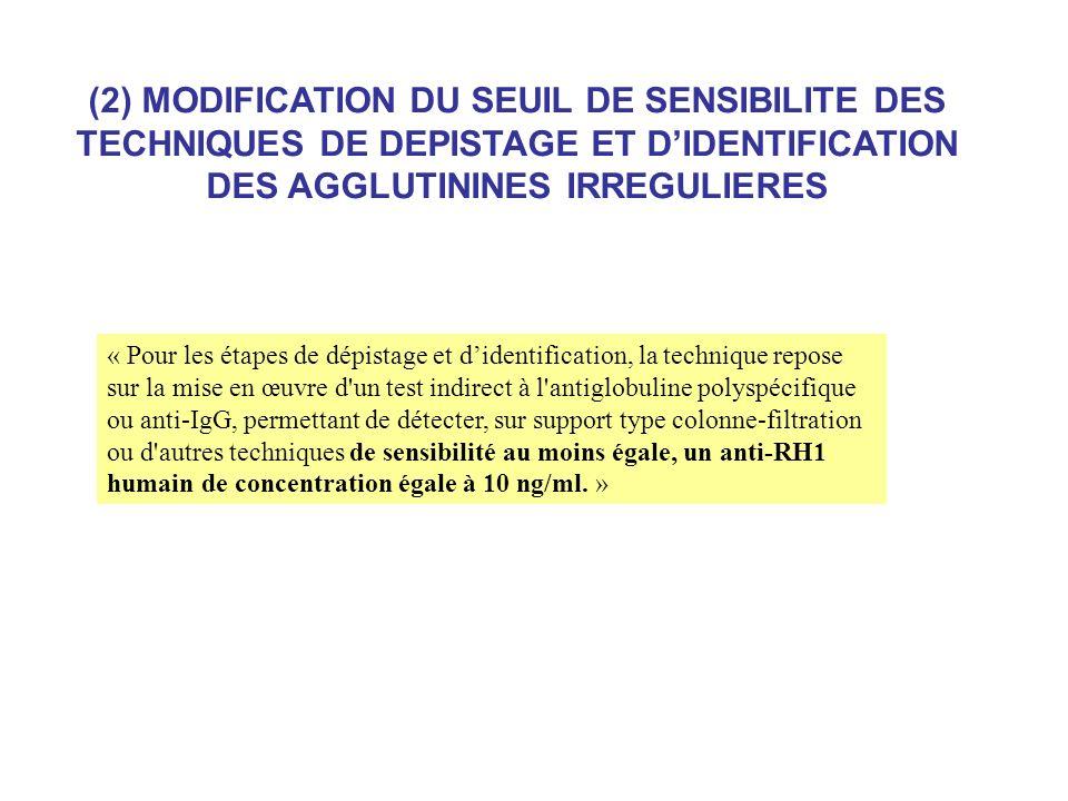(2) MODIFICATION DU SEUIL DE SENSIBILITE DES TECHNIQUES DE DEPISTAGE ET D'IDENTIFICATION DES AGGLUTININES IRREGULIERES