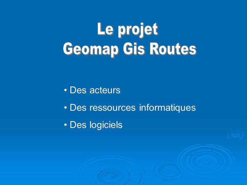 Le projet Geomap Gis Routes Des acteurs Des ressources informatiques