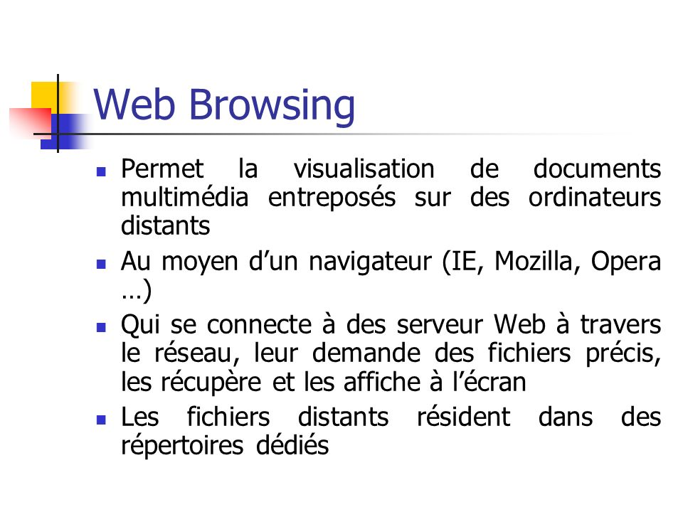 Web Browsing Permet la visualisation de documents multimédia entreposés sur des ordinateurs distants.
