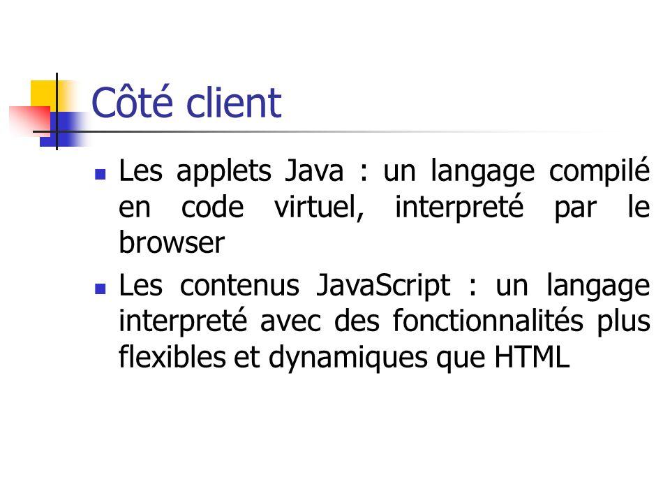 Côté client Les applets Java : un langage compilé en code virtuel, interpreté par le browser.