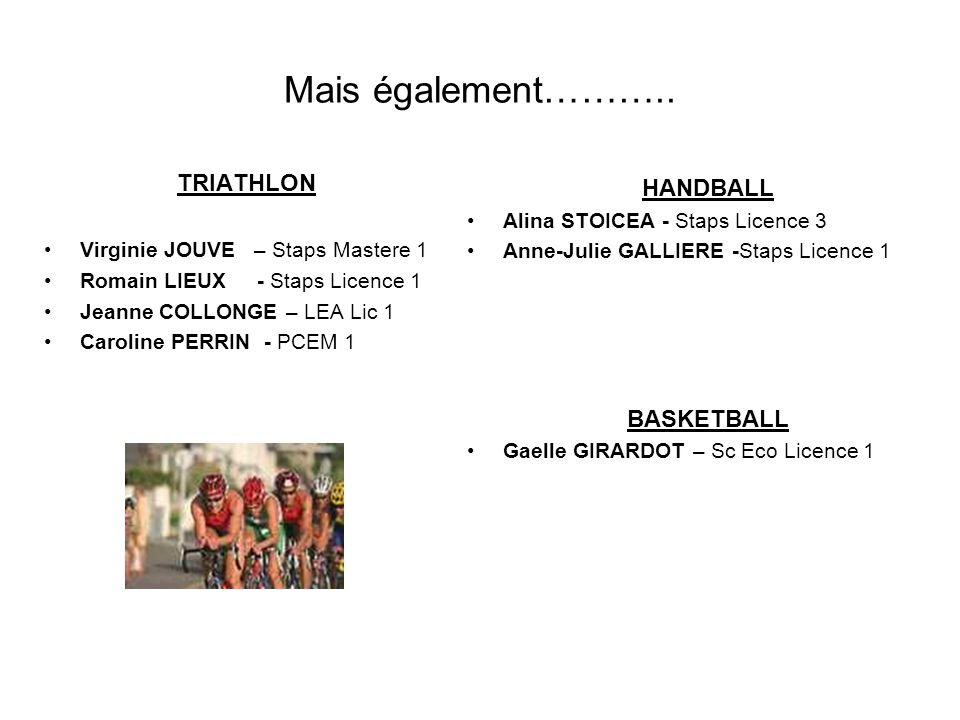 Mais également……….. TRIATHLON HANDBALL BASKETBALL