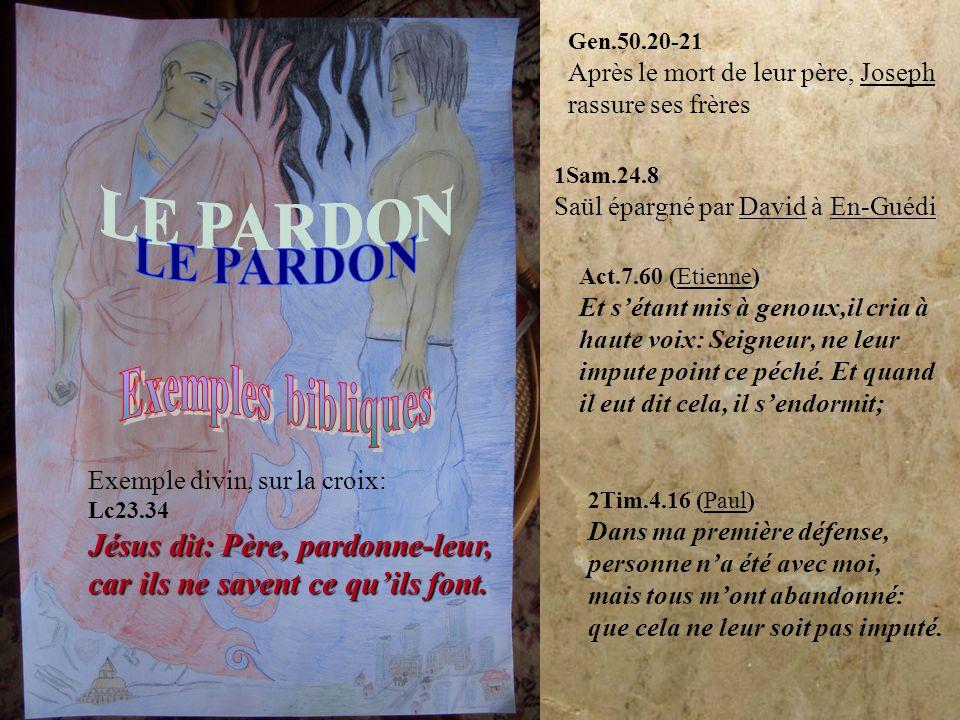 LE PARDON Exemples bibliques Jésus dit: Père, pardonne-leur,